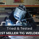 Best Miller TIG Welder Reviews 2021 - Top Miller TIG Welding Machines