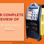 AHP AlphaTIG 201XD Detailed Review - What This Welder Has For You