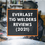 Everlast TIG Welder Review 2021- Best Performing Models