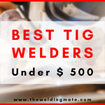 Best TIG Welder Under $500 2021-Buying Guides & Reviews
