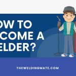 How to Become a Welder