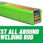 Best All Around Welding Rods 2021 - Electrode You Can Use