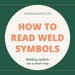 How to Read Weld Symbols 2021 - The Complete Guide